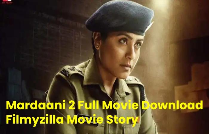 Mardaani 2 Full Movie Download